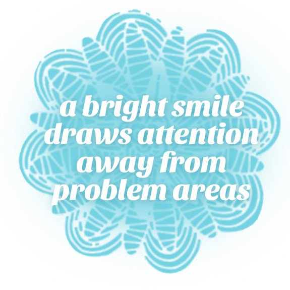 a bright smile draws attention away from problem areas